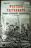 img - for Western Yesterdays VI: Thomas Fitzpatrick, Railroadman book / textbook / text book