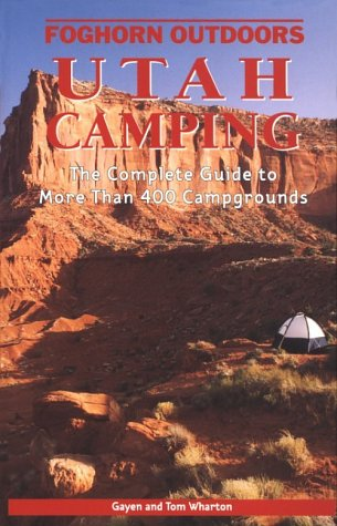 Utah Camping: The Complete Guide to more than 400 Campgrounds (Foghorn Outdoors)