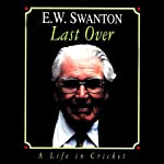 Last Over: A Life in Cricket | E. W. Swanton