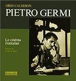 echange, troc Orio Caldiron - Pietro Germi: Le cinéma frontalier