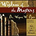 Wisdom of the Masters (       UNABRIDGED) by Dr. Wayne W. Dyer Narrated by Dr. Wayne W. Dyer