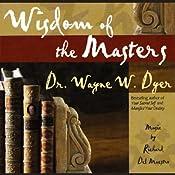 Wisdom of the Masters | [Dr. Wayne W. Dyer]