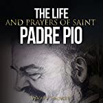 The Life and Prayers of Saint Padre Pio | Wyatt North