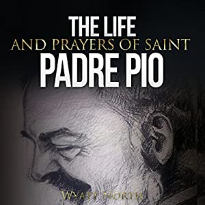 The Life and Prayers of Saint Padre Pio Audiobook