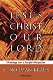 Jesus Christ Our Lord: Christology from a Disciple's Perspective (1592447899) by Kraus, C. Norman
