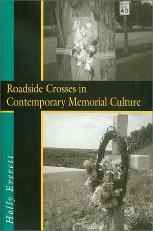 Roadside Crosses in Contemporary Memorial Culture, HOLLY J. EVERETT