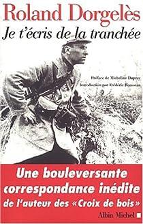 Je t'�cris de la tranch�e : Correspondances de guerre, 1914-1917 par Dorgel�s