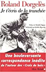 Je t'�cris de la tranch�e : Correspondances de guerre, 1914-1917 par Roland Dorgel�s