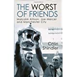 The Worst of Friends: Malcolm Allison, Joe Mercer and Manchester Cityby Colin Shindler