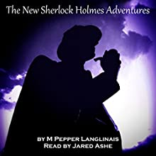 New Sherlock Holmes Adventures (Three Book Series) Audiobook by M. Pepper Langlinais Narrated by Jared Ashe