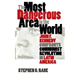 The Most Dangerous Area in the World: John F. Kennedy Confronts Communist Revolution in Latin America (Mestizo...