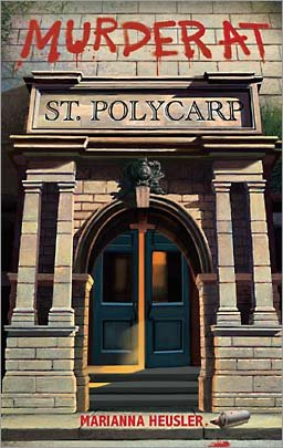 Murder at St. Polycarp by Marianna Heusler 267 pages, Marianna Heusler