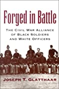 Forged in Battle: The Civil War Alliance of Black Soldiers and White Officers: Joseph T. Glatthaar: 9780807125601: Amazon.com: Books