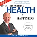 Hypothyroidism, Health & Happiness: The Riddle of Illness Revealed (       UNABRIDGED) by Steven F. Hotze M.D. Narrated by Ralph Byers