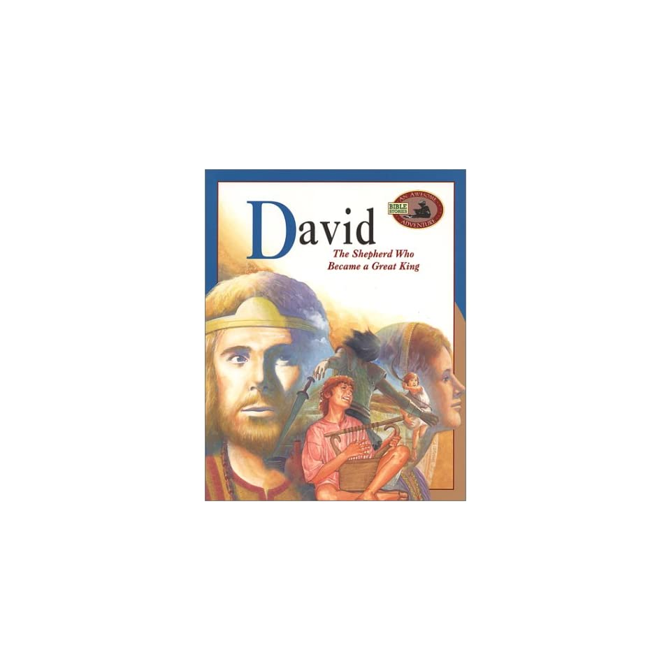 David The Shepherd Who Became a Great King (Awesome Adventure Bible Stories Ser)