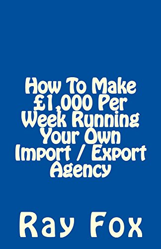 how-to-make-1000-per-week-running-your-own-import-export-agency