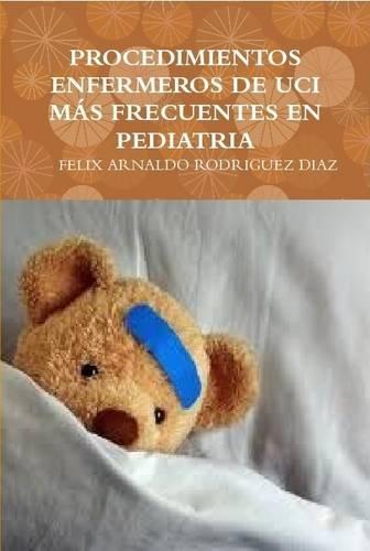 Procedimientos Enfermeros de Uci Mas Frecuentes En Pediatria  [Rodriguez Diaz, Felix Arnaldo] (Tapa Dura)