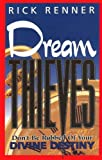 Dream Thieves: Don't Be Robbed of Your Divine Destiny (1880089092) by Renner, Rick