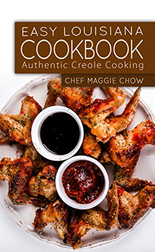 Easy Louisiana Cookbook: Authentic Creole Cooking (Louisiana, Louisiana Cooking, Louisiana Cookbook, Louisiana Recipes, Cajun Recipes, Creole Recipes, Creole Cookbook Book 1) by Chef Maggie Chow