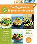 The Vegetarian 5-Ingredient Gourmet:...