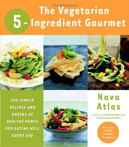 The Vegetarian 5-Ingredient Gourmet: 250 Simple Recipes And Dozens Of Healthy Menus For Eating Well Every Day front-678577