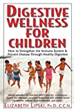 Digestive Wellness for Children: How to Stengthen the Immune System & Prevent Disease Through Healthy Digestion