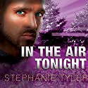 Shadow Force Series # 3, In the Air Tonight: A Shadow Force Novel Audiobook by Stephanie Tyler Narrated by Johanna Parker