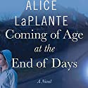 Coming of Age at the End of Days Audiobook by Alice LaPlante Narrated by Jessica Almasy