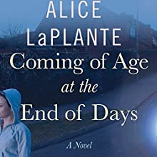 Coming of Age at the End of Days (       UNABRIDGED) by Alice LaPlante Narrated by Jessica Almasy