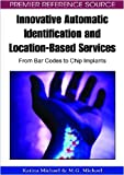 Innovative Automatic Identification and Location-based Services: From Bar Codes to Chip Implants (Premier Reference Source)