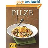 Pilze: Rezepte - einfach, klassisch und immer gut: Genuss aus dem Wald (GU Themenkochbuch)