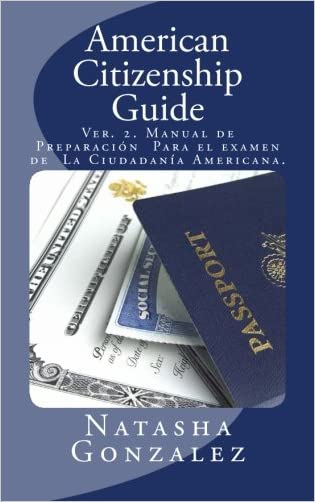 American Citizenship Guide: U.S. Citizenship Exam Preparation Manual (Spanish Edition)