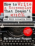 How to Write a Screenplay That Doesn't Suck and Will Actually Sell (ScriptBully Book Series 1)