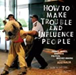 How to Make Trouble and Influence Peo...