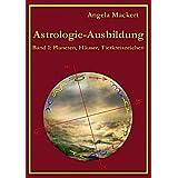 """Astrologie-Ausbildung: Band 1: Planeten, H�user, Tierkreiszeichenvon """"Angela Mackert"""""""