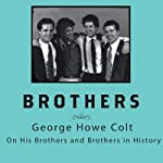 Brothers: On His Brothers and Brothers in History | George Howe Colt