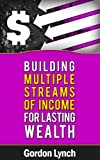Building Multiple Streams Of Income For Lasting Wealth (101)