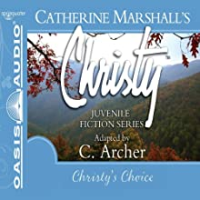 Christy's Choice: Christy Series, Book 6 Audiobook by Catherine Marshall, C. Archer (adaptation) Narrated by Jaimee Draper