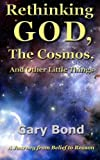img - for Rethinking God, the Cosmos, and Other Little Things: A Journey from Belief to Reason book / textbook / text book