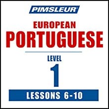 Pimsleur Portuguese (European) Level 1, Lessons 6-10: Learn to Speak and Understand European Portuguese with Pimsleur Language Programs  by  Pimsleur Narrated by  Pimsleur
