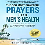 The 500 Most Powerful Prayers for Men's Health: Includes Life Changing Prayers for Chronic Fatigue, Back Pain, Men, Marital Arts & Arthritis | Toby Peterson,Jason Thomas
