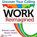 Work Reimagined: Uncover Your Calling Audiobook by Richard J. Leider, David Shapiro Narrated by Jeff Hoyt