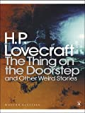 The Thing on the Doorstep and Other Weird Stories (Penguin Modern Classics) (0141187077) by Lovecraft, H. P.