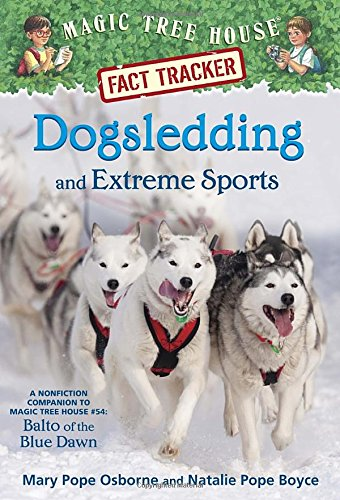 Dogsledding and Extreme Sports: A Nonfiction Companion to Magic Tree House #54: Balto of the Blue Dawn (Magic Tree House