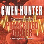 Prescribed Danger: Rhea Lynch, M.D., Book 2 | Gwen Hunter