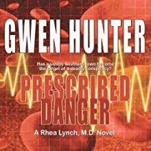 Prescribed Danger: Rhea Lynch, M.D., Book 2 (       UNABRIDGED) by Gwen Hunter Narrated by Carol Hendrickson