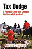 img - for Tax Dodge: A Financial Caper that Changes the Lives of All Involved... book / textbook / text book