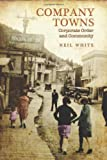 Company Towns: Corporate Order and Community (1442643277) by White, Neil