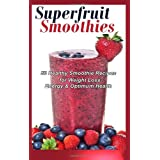 Superfruit Smoothies: 50 Healthy Smoothie Recipes for Weight Loss, Energy & Optimum Healthby Gifty Child