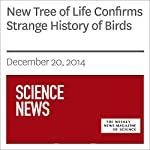 New Tree of Life Confirms Strange History of Birds | Susan Milius